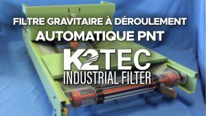 Filtre à déroulement automatique PNT K2TEC